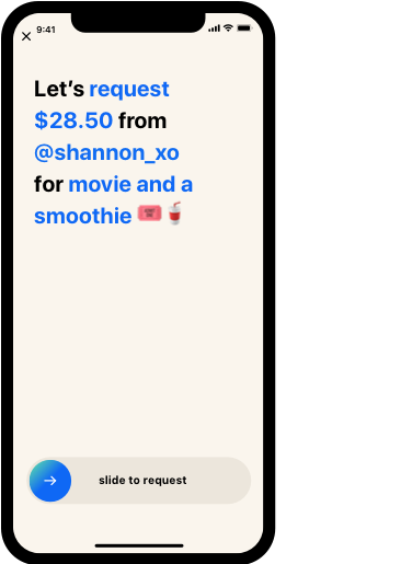 screen: Let's request $28.50 from @shannon_xo for movie and a smoothie