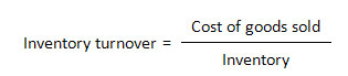 Inventory turnover = cost of goods sold / inventory