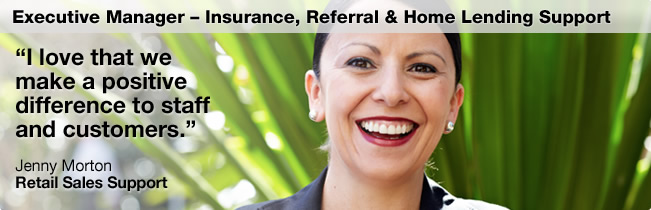Jenny Morton - Executive Manager Insurance, Referral and Home Lending Support